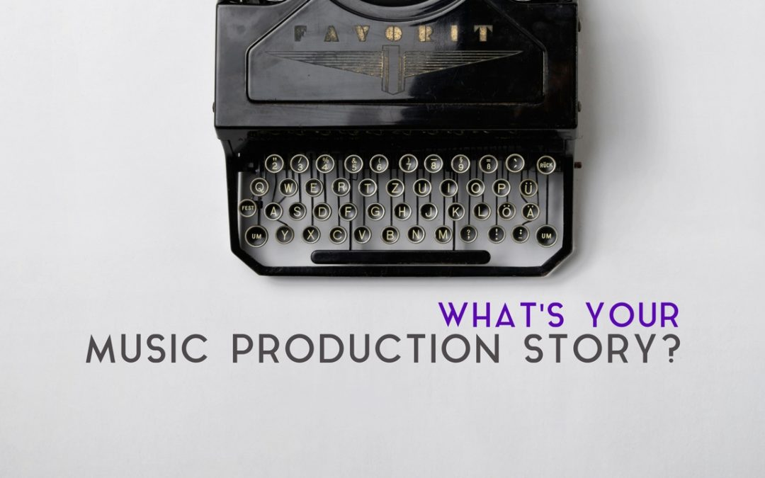 What's Your Music Production Story?